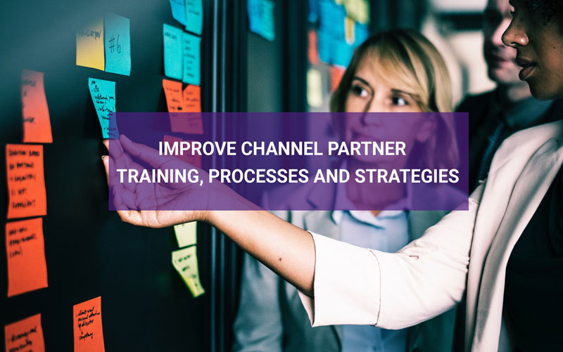 Improve channel partner training, processes and strategies