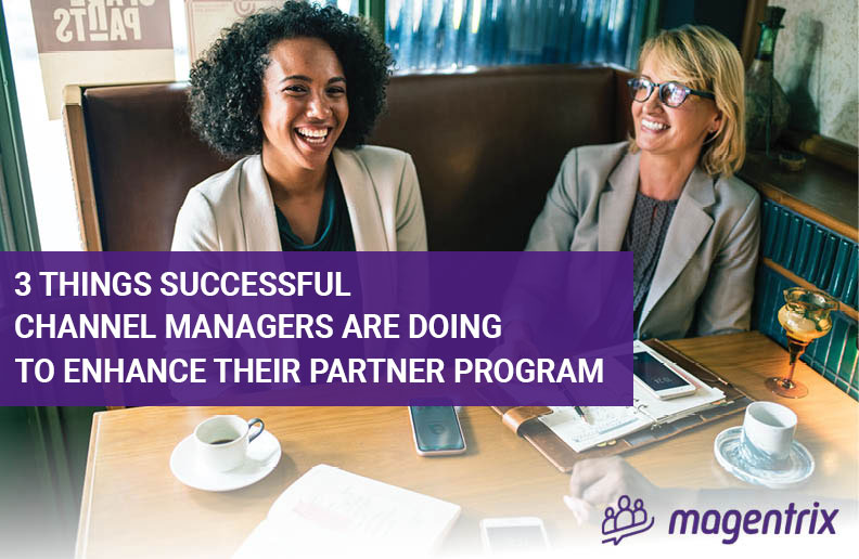 3 things successful channel managers are doing to enhance their partner program